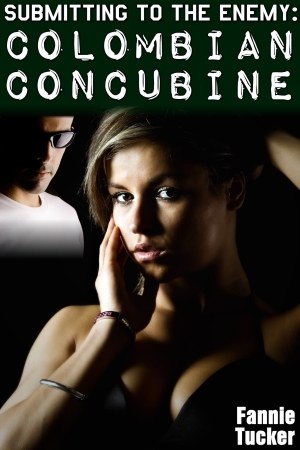 Submitting to the Enemy: Colombian Concubine