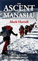 The Ascent of Manaslu: Climbing the world's eighth highest mountain (Footsteps on the Mountain travel diaries)