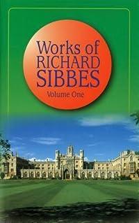 Works of Richard Sibbes  Volume 1