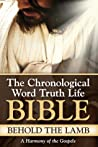 Behold The Lamb: A Harmony of the Gospels (The Chronological Word Truth Life Bible)