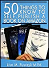 50 Things to Know to Self-Publish a Book on Amazon by Lisa M. Rusczyk