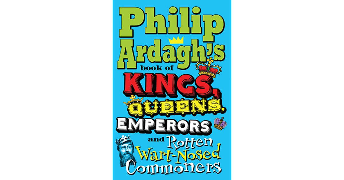 philip ardagh s book of kings queens emperors and rotten wart nosed commoners ardagh philip