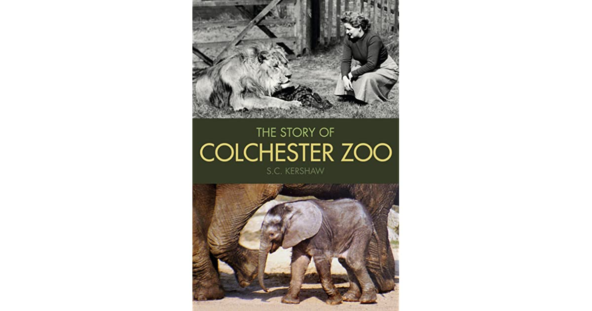 The Story of Colchester Zoo by S C  Kershaw