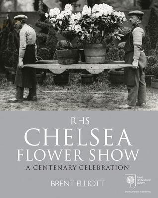 RHS Chelsea Flower Show: A Centenary Celebration Brent Elliott