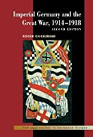 Imperial Germany and the Great War, 1914-1918