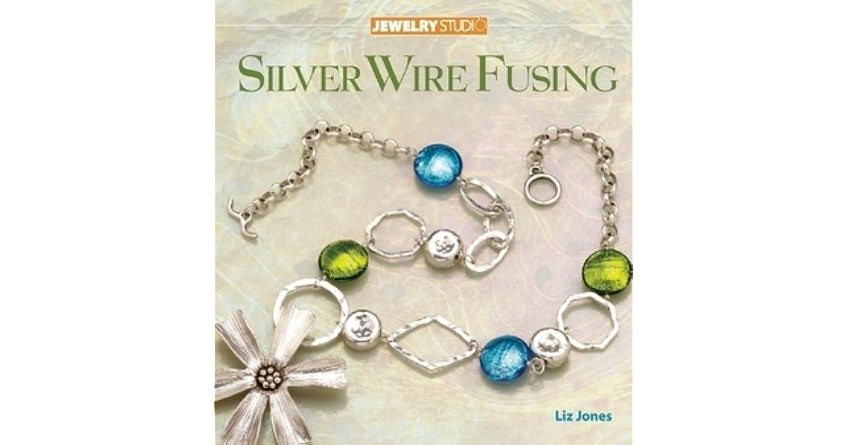 Jewelry Studio: Silver Wire Fusing by Liz Jones