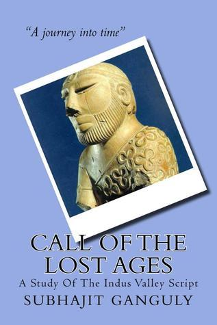Call Of The Lost Ages - A Study Of The Indus Valley Script by Subhajit Ganguly