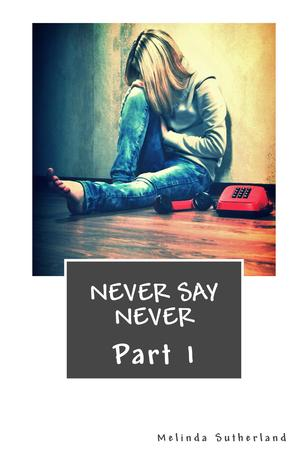 Never Say Never (Part 1)