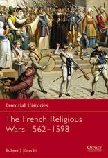 The French Religious Wars, 1562-1598 (Essential Histories)