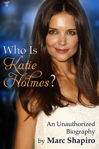 Who is Katie Holmes?: An Unauthorized Biography