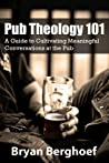 Pub Theology 101 by Bryan Berghoef