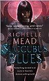 Succubus Blues by Richelle Mead