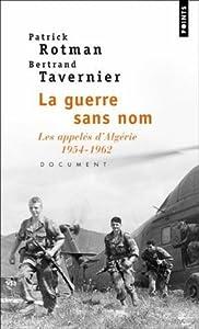 La Guerre Sans Nom: Les Appeles D'algerie, 1954 1962