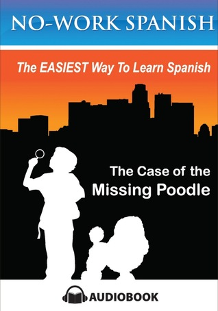 The Case of the Missing Poodle, No-Work Spanish Audiobook Title 3 (English and Spanish Edition)