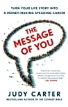 The Message of You: How to Inspire and Motivate Audiences with Your Life Story and Get Paid