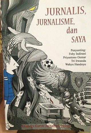Jurnalis, Jurnalisme, dan Saya