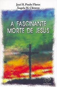 A fascinante morte de Jesus