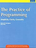 The Practice of Programming: Simplicity Clarity Generality