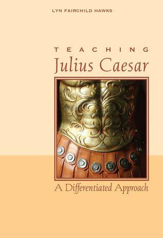 Teaching Julius Caesar: A Differentiated Approach