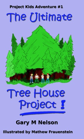 The Ultimate Tree House Project (Project Kids Adventure #1)