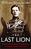 The Last Lion: Winston Spencer Churchill [#1]: Visions of Glory, 1874 - 1932
