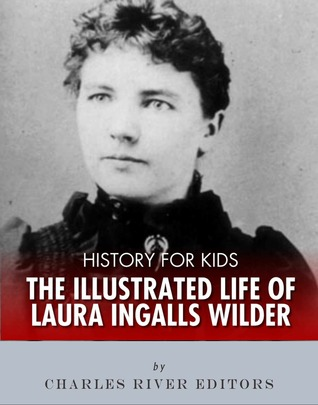 History for Kids The Illustrated Life of Laura Ingalls Wilder