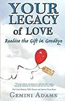 Your Legacy of Love: Realise the Gift in Goodbye