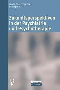 Zukunftsperspektiven in Psychiatrie Und Psychotherapie: Internationales Wissenschaftliches Symposium 24. Und 25. Oktober 2001 Rheinische Kliniken Dusseldorf Klinikum Der Heinrich-Heine-Universitat Dusseldorf