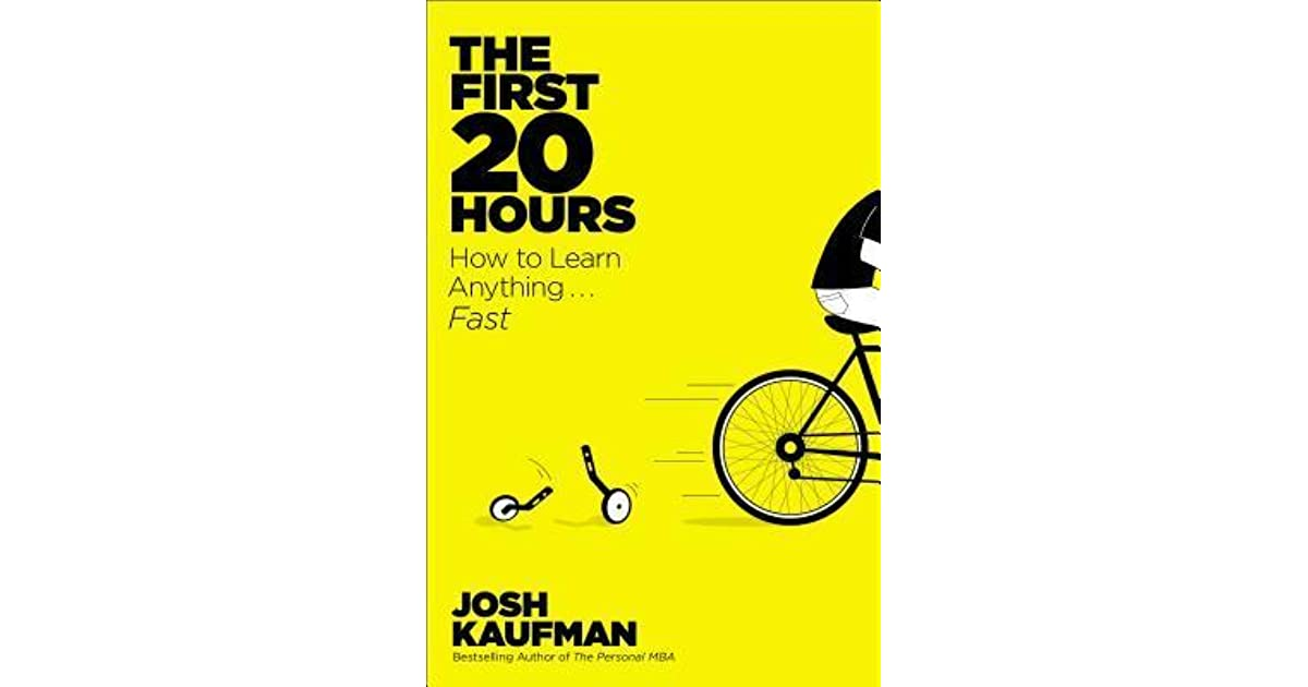 The First 20 Hours: How to Learn Anything   Fast by Josh Kaufman