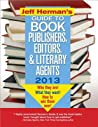 Jeff Herman's Guide to Book Publishers, Editors, and Literary Agents 2013: Who They Are! What They Want! How to Win Them Over!