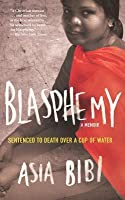 Blasphemy: A Memoir - Sentenced to Death Over a Cup of Water