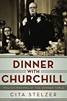 Dinner With Churchill: Policy Making at the Dinner Table