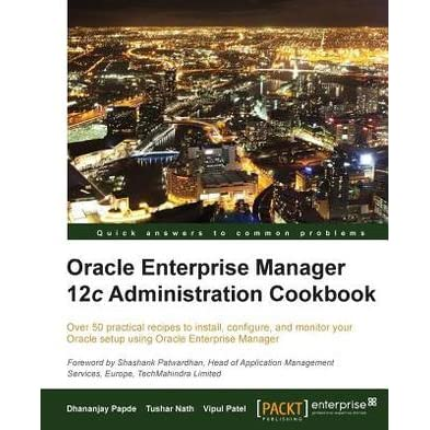 Oracle Enterprise Manager 12c Administration Cookbook by D  Papde