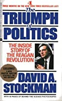 The Triumph of Politics: The Inside Story of the Reagan Revolution