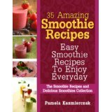 35 Amazing Smoothie Recipes - Easy Smoothie Recipes To Enjoy Everyday (The Smoothie Recipes and Delicious Smoothies Collection)