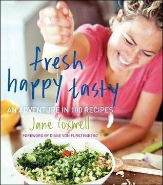 Fresh Happy Tasty - An Adventure in 100 Recipes