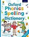 Oxford Phonics Spelling Dictionary. by Roderick Hunt, Debbie Hepplewhite