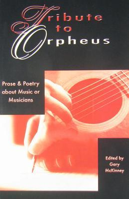 Tribute to Orpheus: Prose & Poetry about Music or Musicians