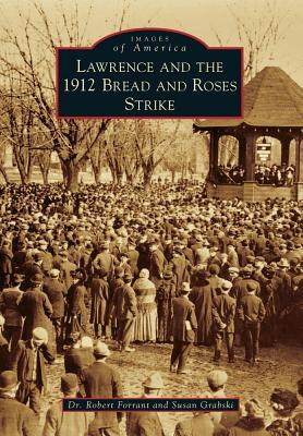 Lawrence and the 1912 Bread and Roses Strike by Robert Forrant