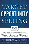 Target Opportunity Selling: Top Sales Performers Reveal Whatarget Opportunity Selling: Top Sales Performers Reveal What Really Works T Really Works