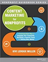 Content Marketing for Nonprofits: The So What, Who Cares Guide to Creating Memorable Messaging That Educates, Motivates and Inspires