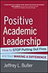 Positive Academic Leadership: How to Stop Putting Out Fires and Start Making a Difference