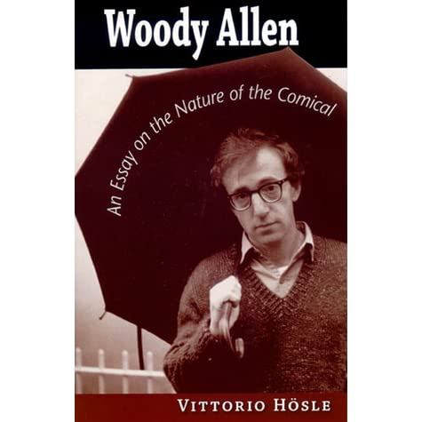 woody allen an essay on the nature of the comical by vittorio g  woody allen an essay on the nature of the comical by vittorio g hosle