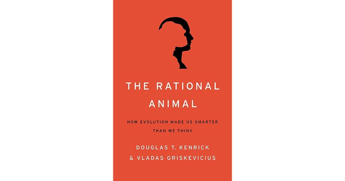 The Rational Animal How Evolution Made Us Smarter Than We