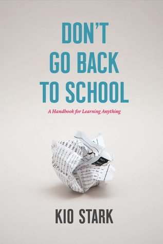 Don't Go Back to School: A Handbook for Learning Anything