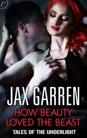 How Beauty Loved the Beast by Jax Garren