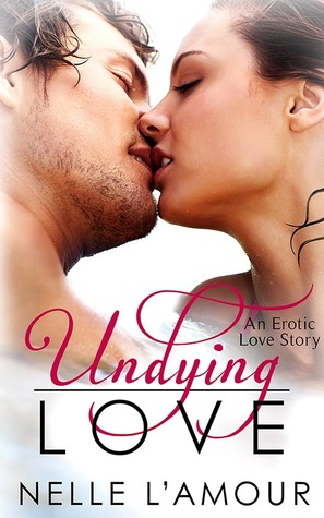 Undying Love (An Erotic Love Story, #1)