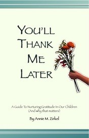 You'll Thank Me Later - A Guide to Nurturing Gratitude in Our Children (And Why That Matters)