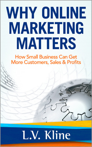 Why Online Marketing Matters - How Small Business Can Get More Customers, Sales & Profits