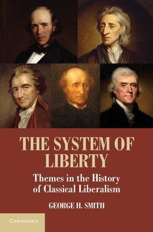 The System of Liberty  Themes in the History of Classical Liberalism